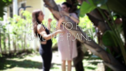 8 Ways To Help Save The Planet
