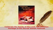PDF  Celebrate the Feasts of the Lord The Christian Heritage of the Sacred Jewish Festivals Free Books