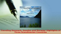 PDF  Traveling Denmark Sweden and Norway Highlights of Three Scandinavian Countries Download Online