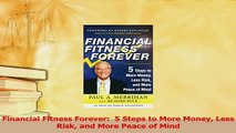 Read  Financial Fitness Forever  5 Steps to More Money Less Risk and More Peace of Mind Ebook Free