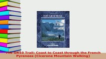 PDF  The GR10 Trail Coast to Coast through the French Pyrenees Cicerone Mountain Walking Download Online