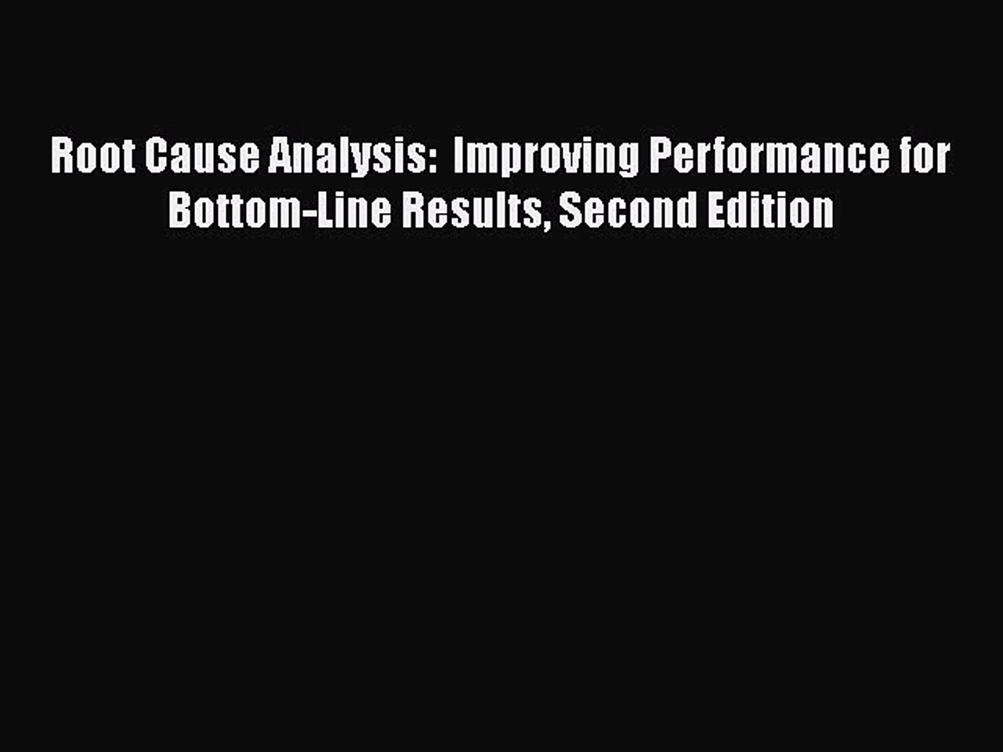 [Read book] Root Cause Analysis:  Improving Performance for Bottom-Line Results Second Edition