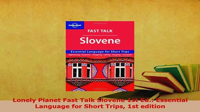 PDF  Lonely Planet Fast Talk Slovene 1st Ed Essential Language for Short Trips 1st edition Download Full Ebook