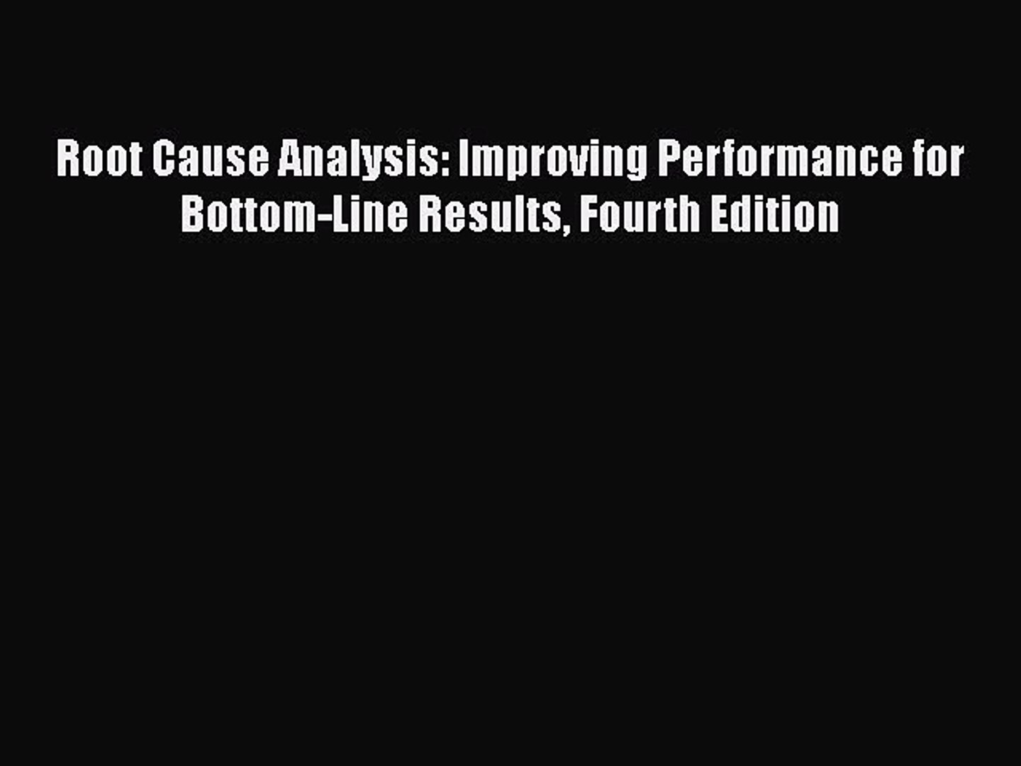 [Read book] Root Cause Analysis: Improving Performance for Bottom-Line Results Fourth Edition