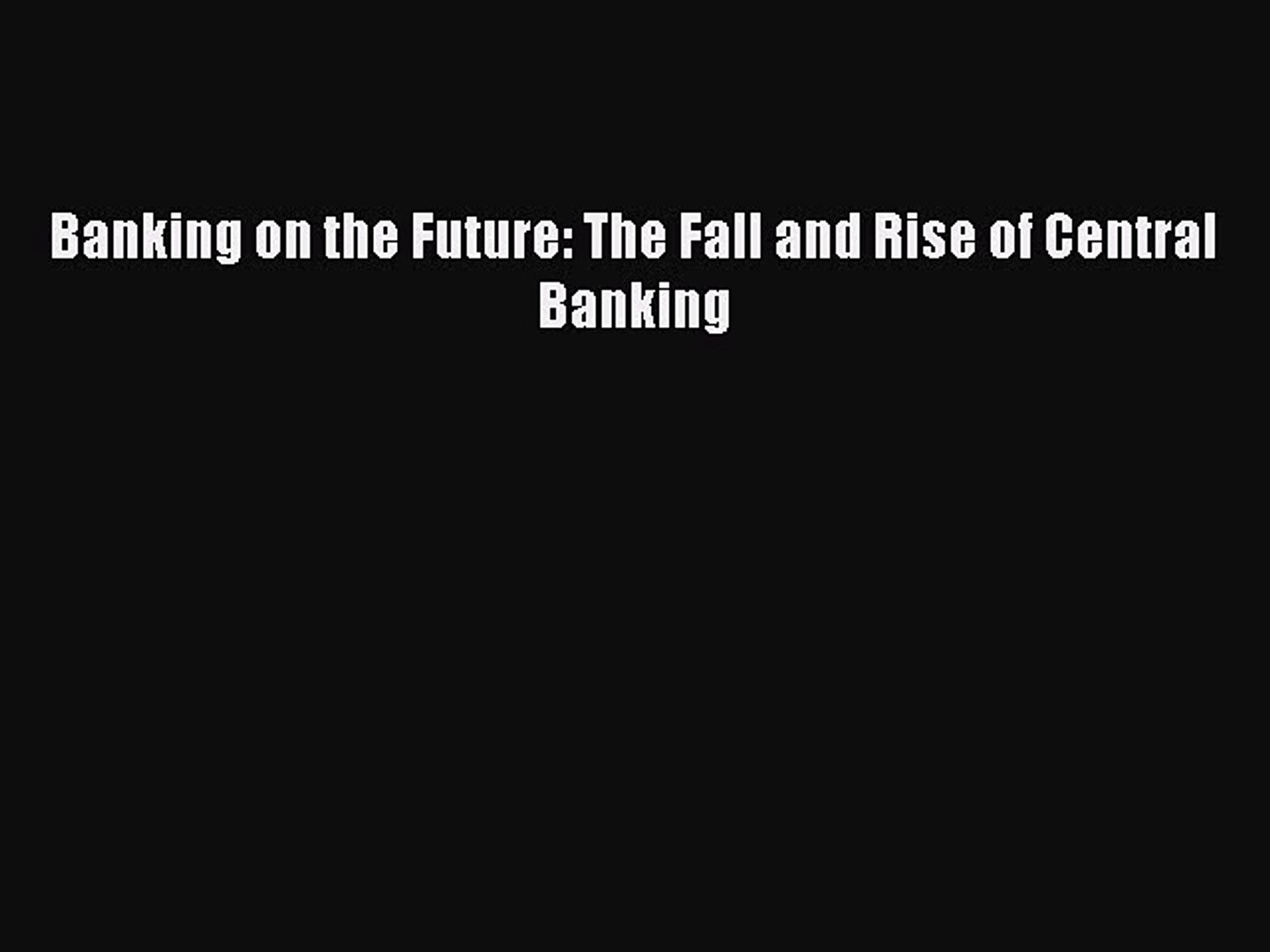 [Read book] Banking on the Future: The Fall and Rise of Central Banking [PDF] Full Ebook