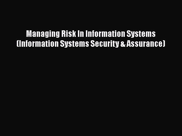 PDF Managing Risk In Information Systems (Information Systems Security & Assurance)  Read Online