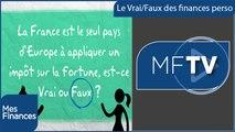 L'ISF, une exception à la française ?  | Le vrai/faux des finances perso