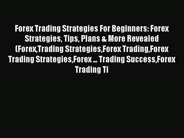 Read Forex Trading Strategies For Beginners: Forex Strategies Tips Plans & More Revealed (ForexTrading