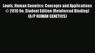 Download Lewis Human Genetics: Concepts and Applications © 2010 9e Student Edition (Reinforced