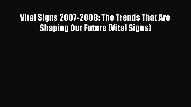Read Vital Signs 2007-2008: The Trends That Are Shaping Our Future (Vital Signs) Ebook Free