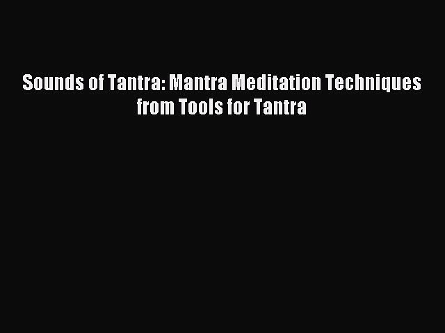 Read Sounds of Tantra: Mantra Meditation Techniques from Tools for Tantra Ebook Free