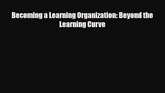 [PDF] Becoming a Learning Organization: Beyond the Learning Curve Read Online