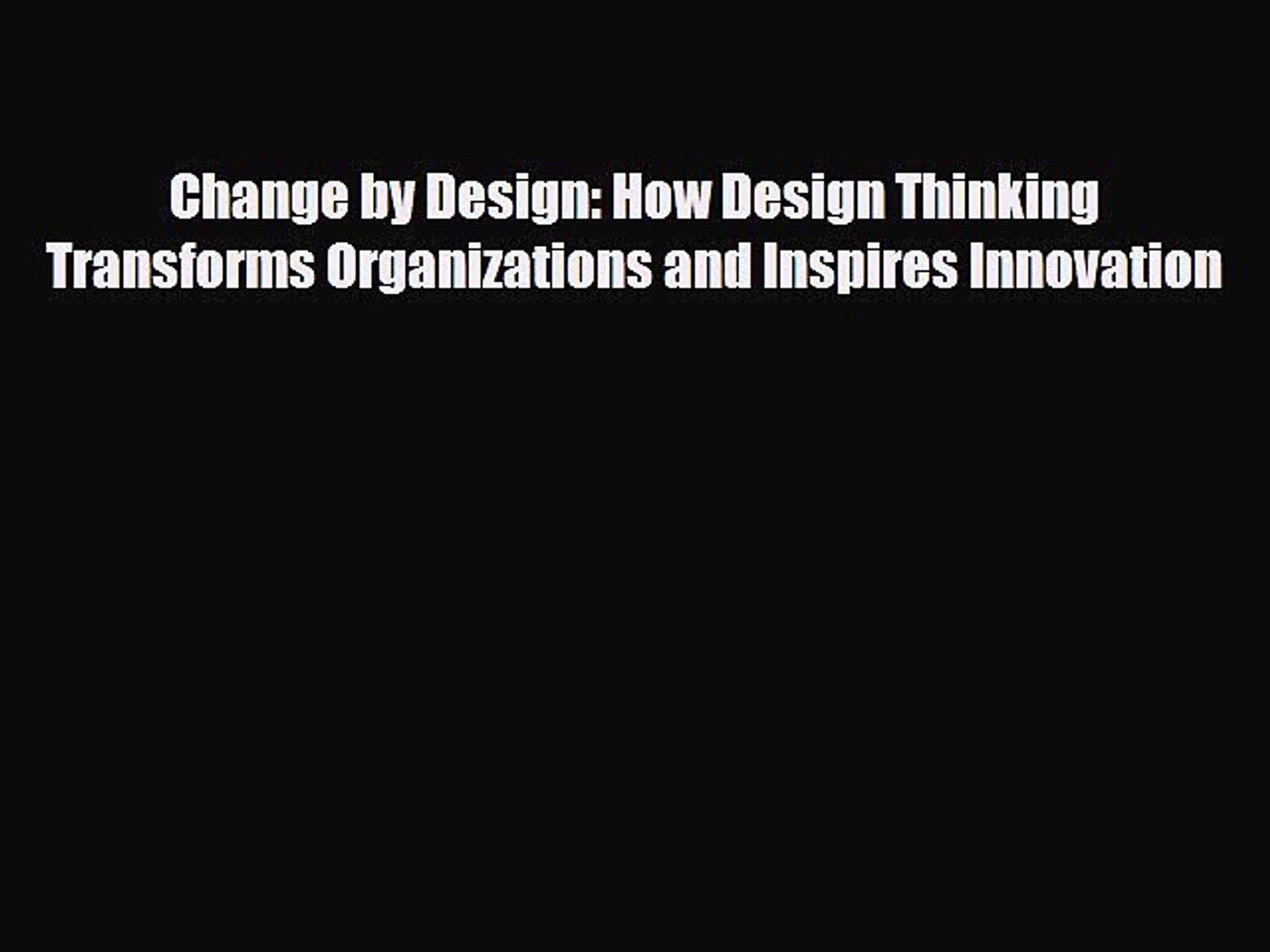 Pdf Change By Design How Design Thinking Transforms Organizations And Inspires Innovation Video Dailymotion