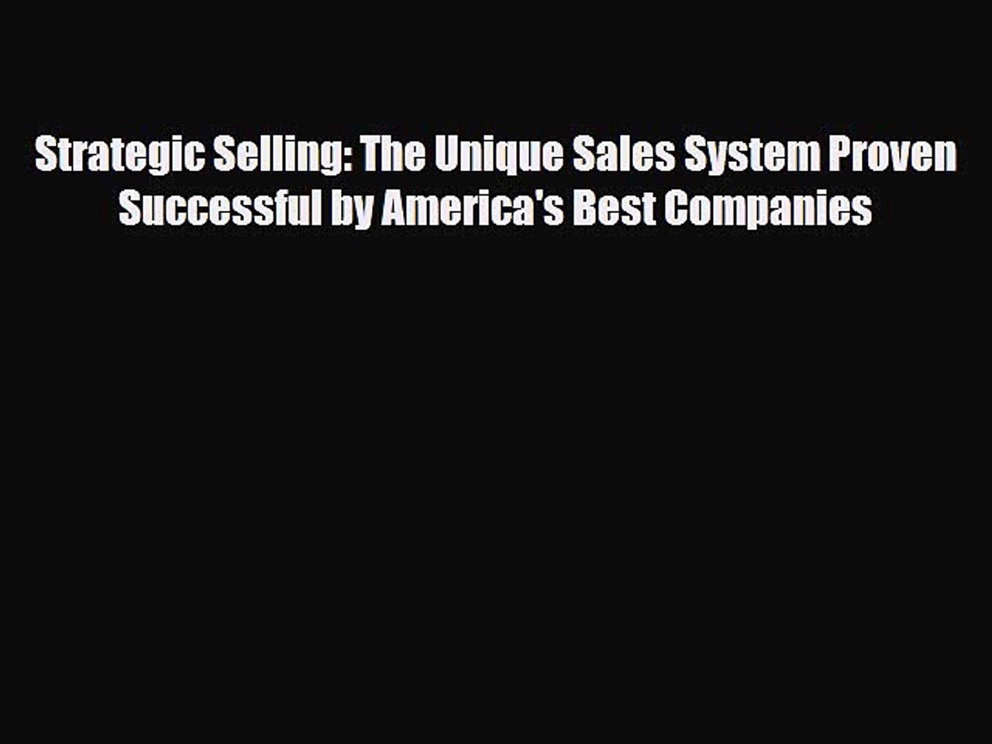 The Unique Sales System Proven Successful by Americas Best Companies Strategic Selling