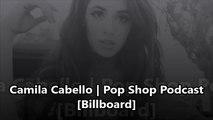 FIFTH HARMONY: CAMILA TALKS ABOUT #5H2 [Billboard Pop Shop Podcast]
