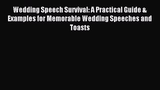 Read Wedding Speech Survival: A Practical Guide & Examples for Memorable Wedding Speeches and