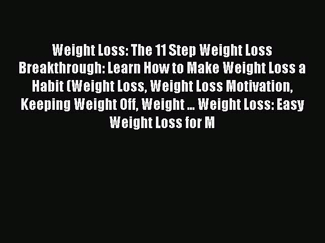 Read Weight Loss: The 11 Step Weight Loss Breakthrough: Learn How to Make Weight Loss a Habit