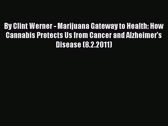 Download By Clint Werner - Marijuana Gateway to Health: How Cannabis Protects Us from Cancer