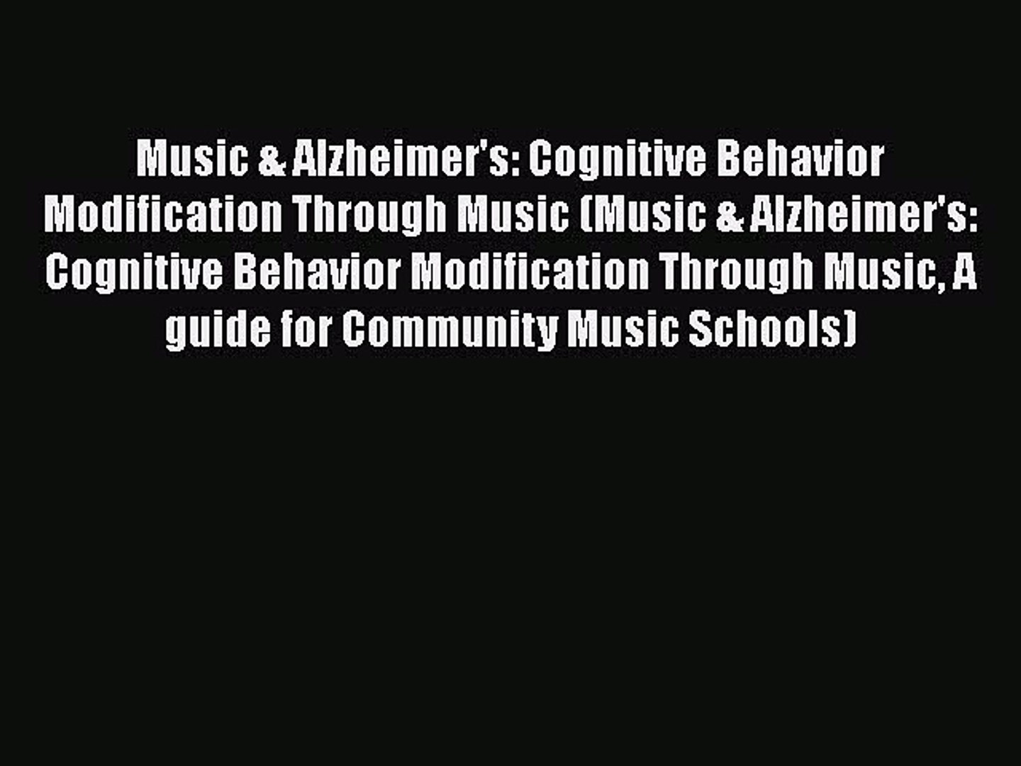 Read Music & Alzheimer's: Cognitive Behavior Modification Through Music (Music & Alzhei
