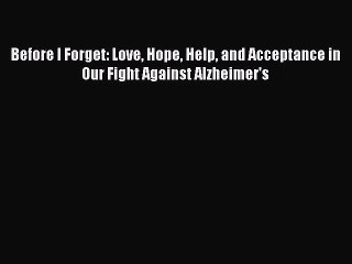 Download Before I Forget: Love Hope Help and Acceptance in Our Fight Against Alzheimer's Ebook