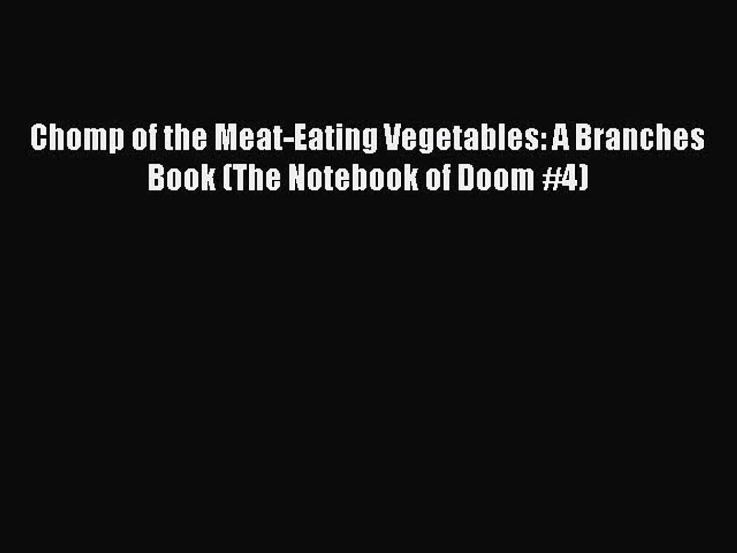 Read Chomp of the Meat-Eating Vegetables: A Branches Book (The Notebook of Doom #4) Ebook Free