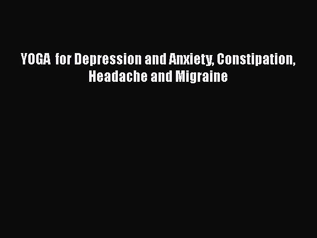 Download Yoga For Depression And Anxiety Constipation Headache And Migraine Ebook Free Video Dailymotion