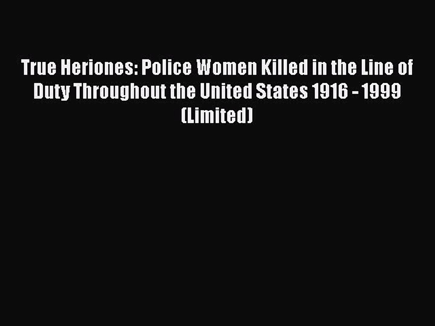 [PDF] True Heriones: Police Women Killed in the Line of Duty Throughout the United States 1916