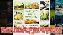Download PDF  Soap Making 365 Days of Soap Making 365 Soap Making Recipes for 365 Days Soap Making FULL FREE