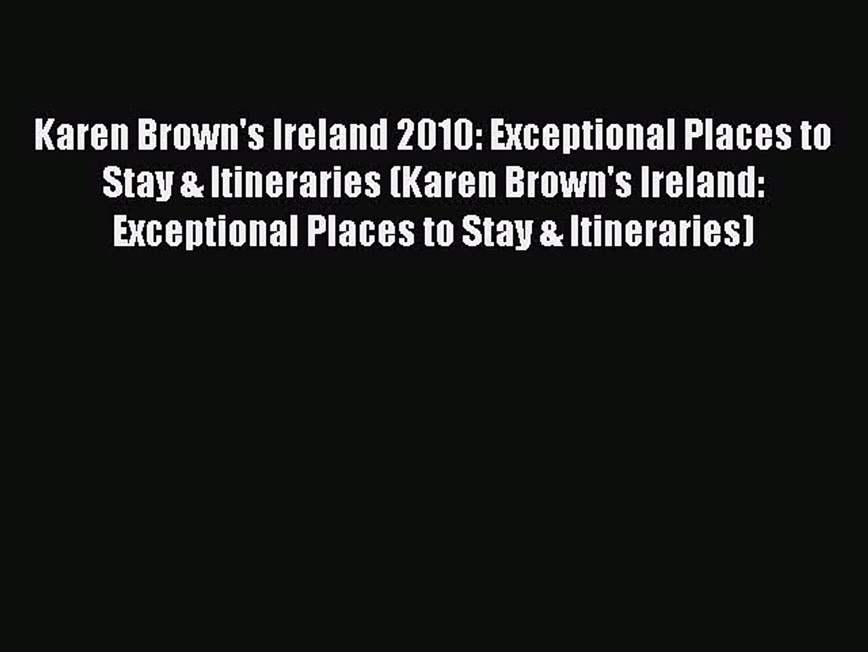 [Download PDF] Karen Brown's Ireland 2010: Exceptional Places to Stay & Itineraries (Karen