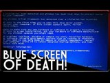 BLUE SCREEN OF DEATH!