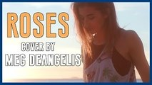 Roses - The Chainsmokers ft. Rozes COVER by Meg DeAngelis | GOT IT COVERED