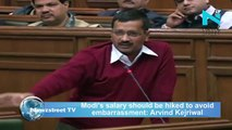 Modis salary should be hiked to avoid embarrassment: Arvind Kejriwal