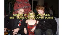 QUEENS OF THE STONE AGES BEST CLASSIC ROCK COVER SONGS