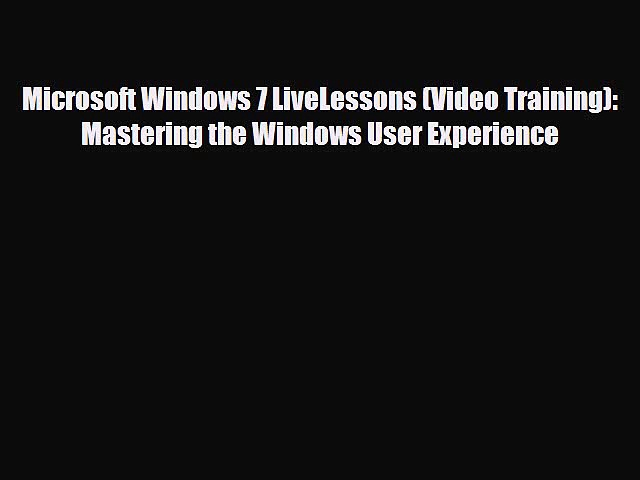 [Download] Microsoft Windows 7 LiveLessons (Video Training): Mastering the Windows User Experience