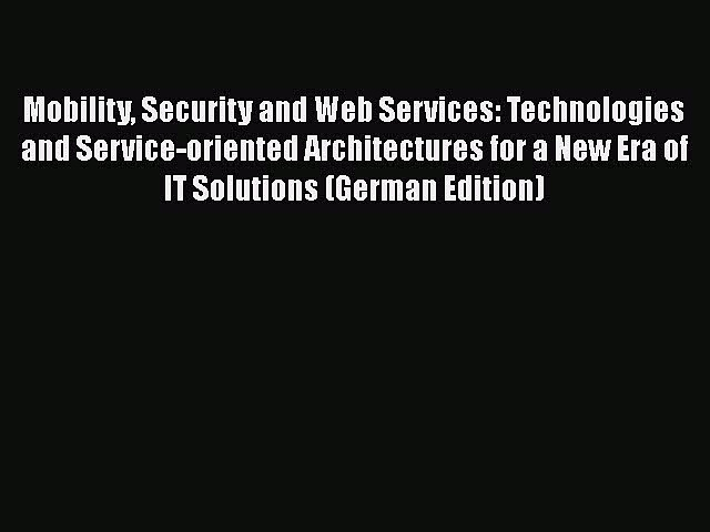 Download Mobility Security and Web Services: Technologies and Service-oriented Architectures