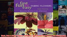 Download PDF  Fast Fun  Easy Fabric Flowers Beautiful Blooms in an Afternoon FULL FREE