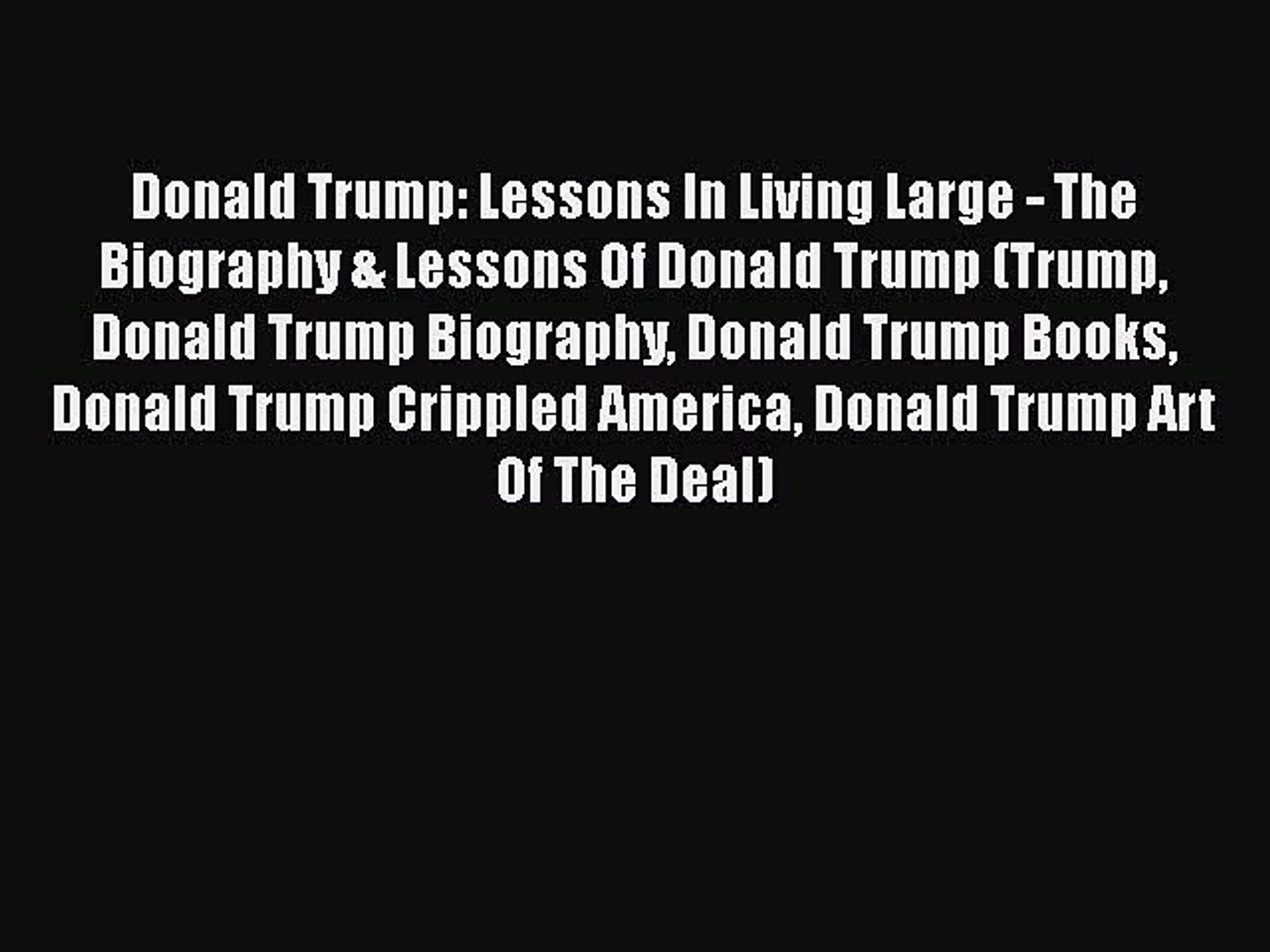 Download Donald Trump: Lessons In Living Large - The Biography & Lessons Of Donald Trump (Trump