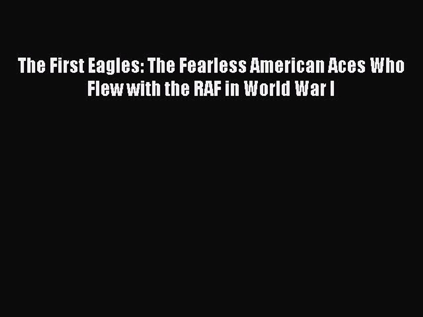 Read The First Eagles: The Fearless American Aces Who Flew with the RAF in World War I Ebook