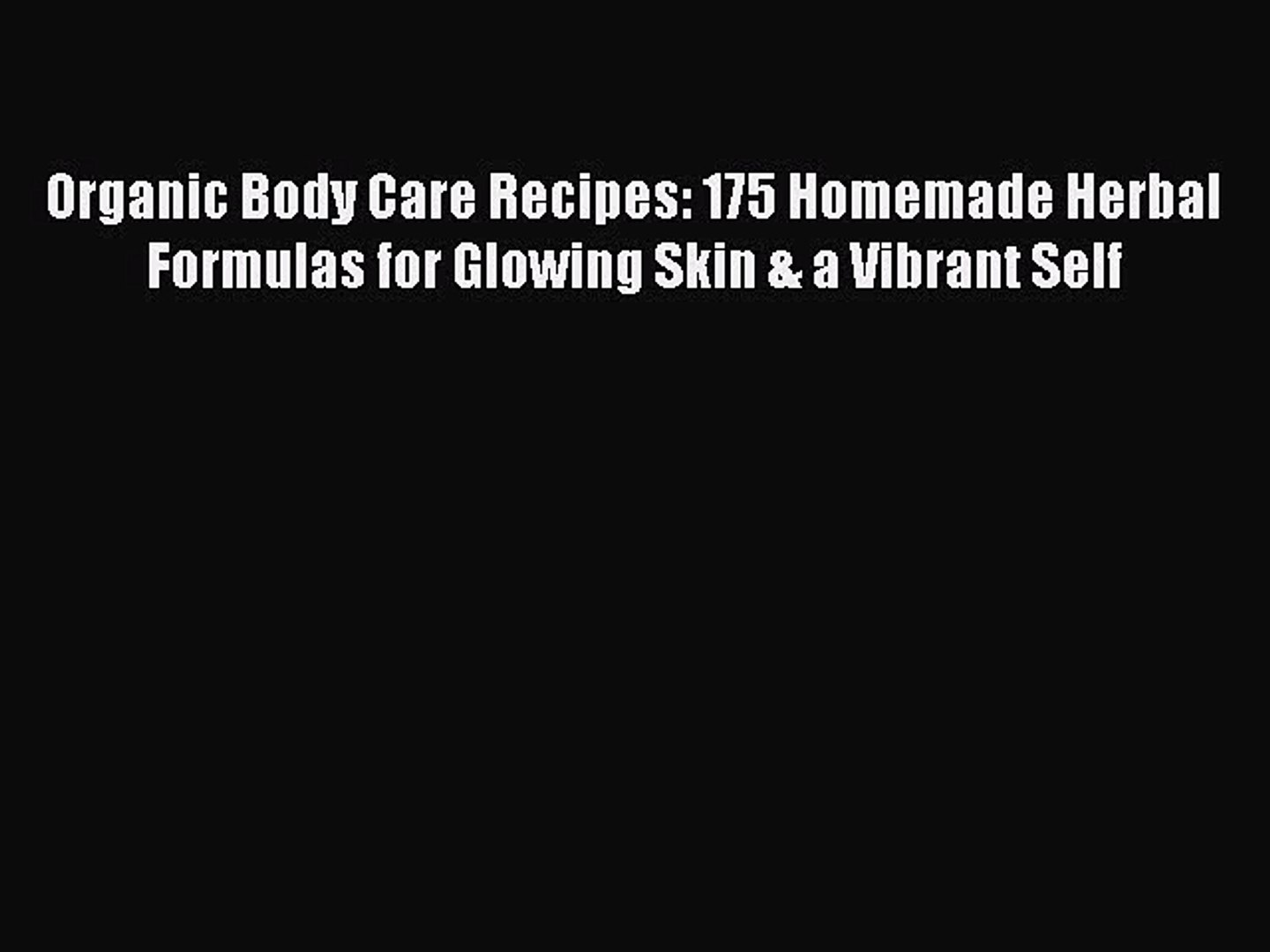[PDF] Organic Body Care Recipes: 175 Homemade Herbal Formulas for Glowing Skin & a Vibrant