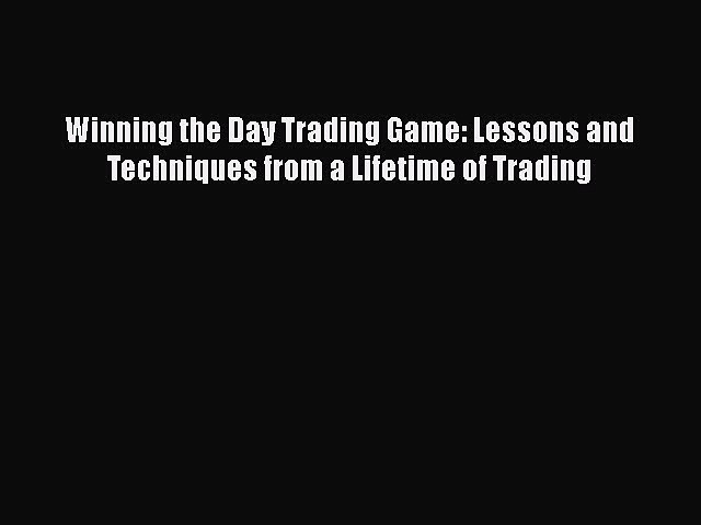 PDF Winning the Day Trading Game: Lessons and Techniques from a Lifetime of Trading  EBook