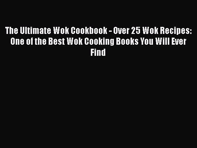 Download The Ultimate Wok Cookbook – Over 25 Wok Recipes: One of the Best Wok Cooking Books