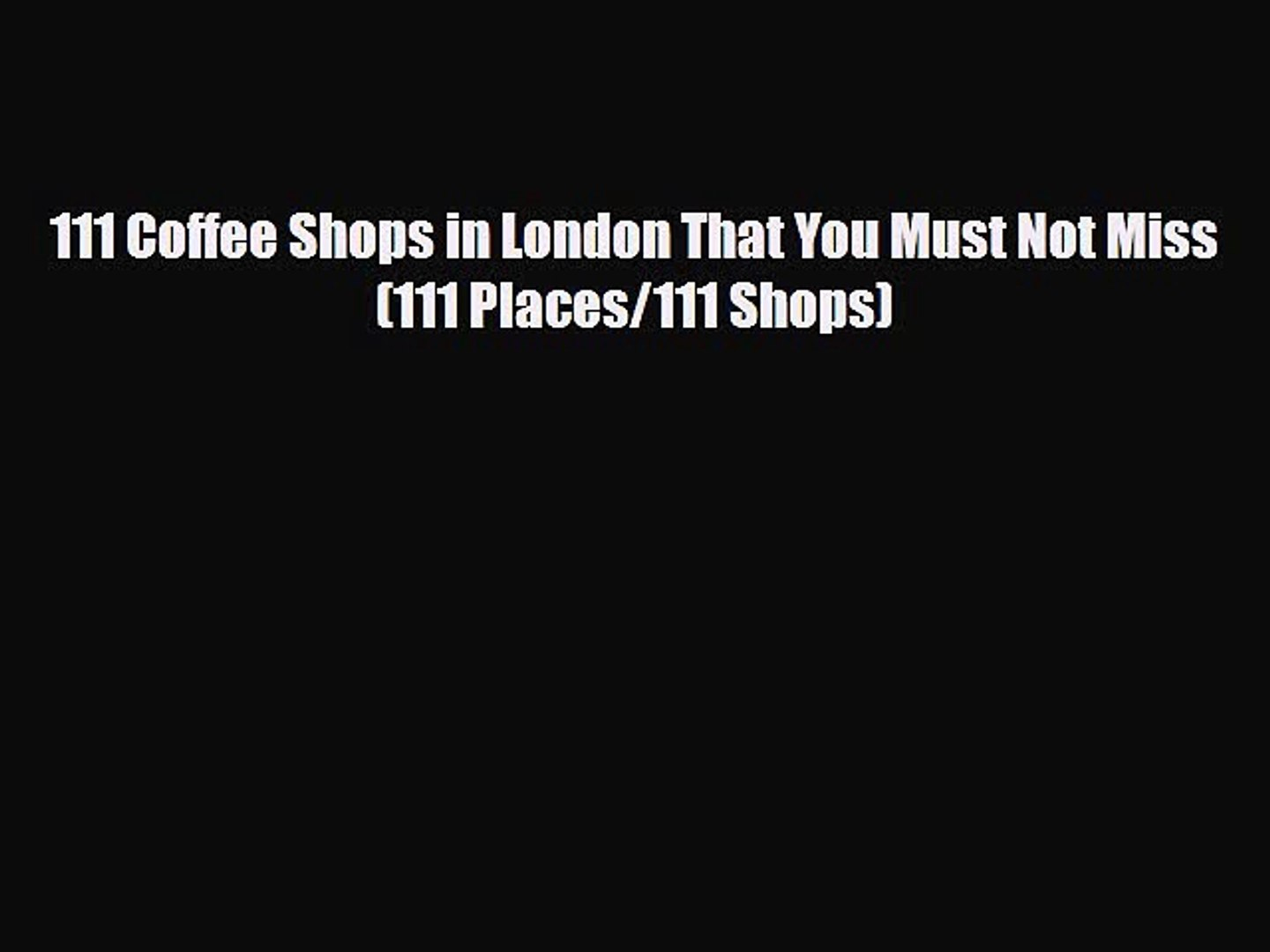 PDF 111 Coffee Shops in London That You Must Not Miss (111 Places/111 Shops) PDF Book Free