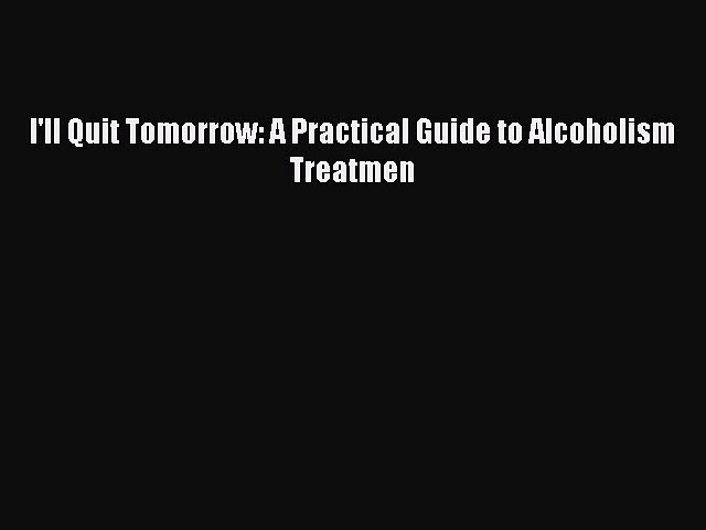[Download] I'll Quit Tomorrow: A Practical Guide to Alcoholism Treatmen [Download] Online