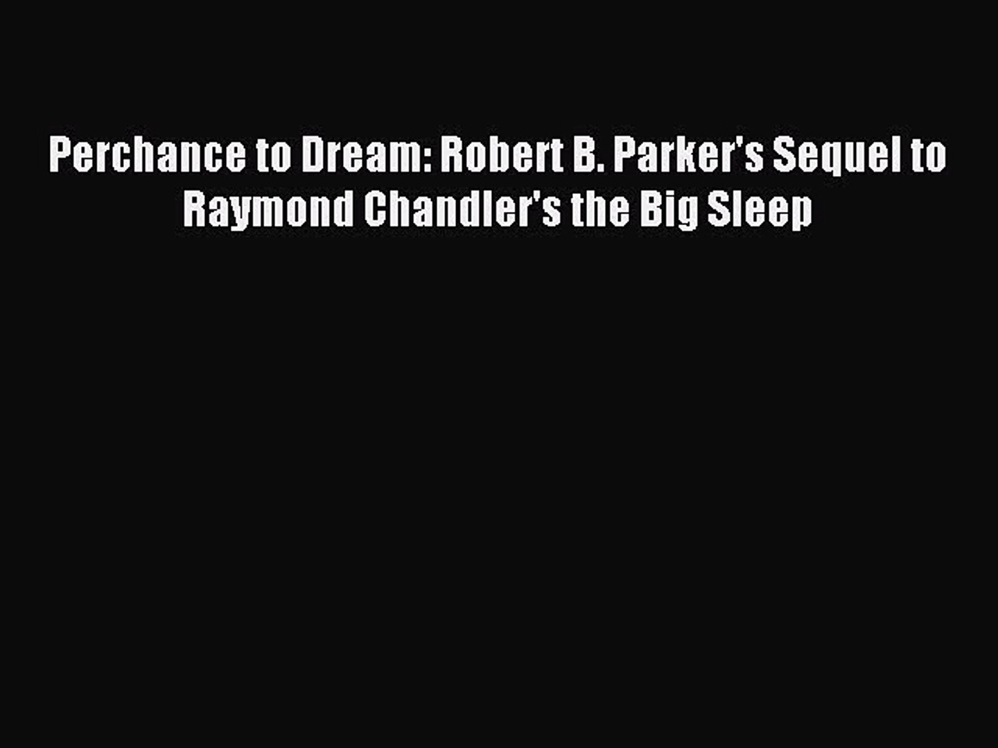 Download Perchance to Dream: Robert B. Parker's Sequel to Raymond Chandler's the Big Sleep