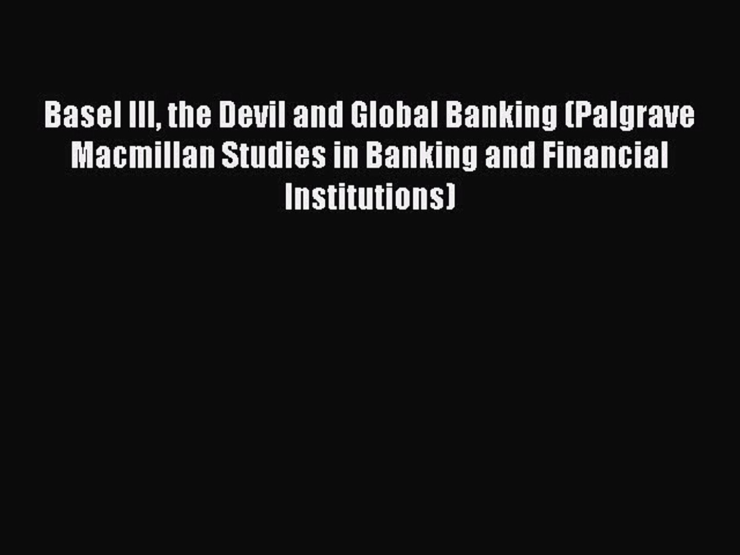 Read Basel III the Devil and Global Banking (Palgrave Macmillan Studies in Banking and Financial