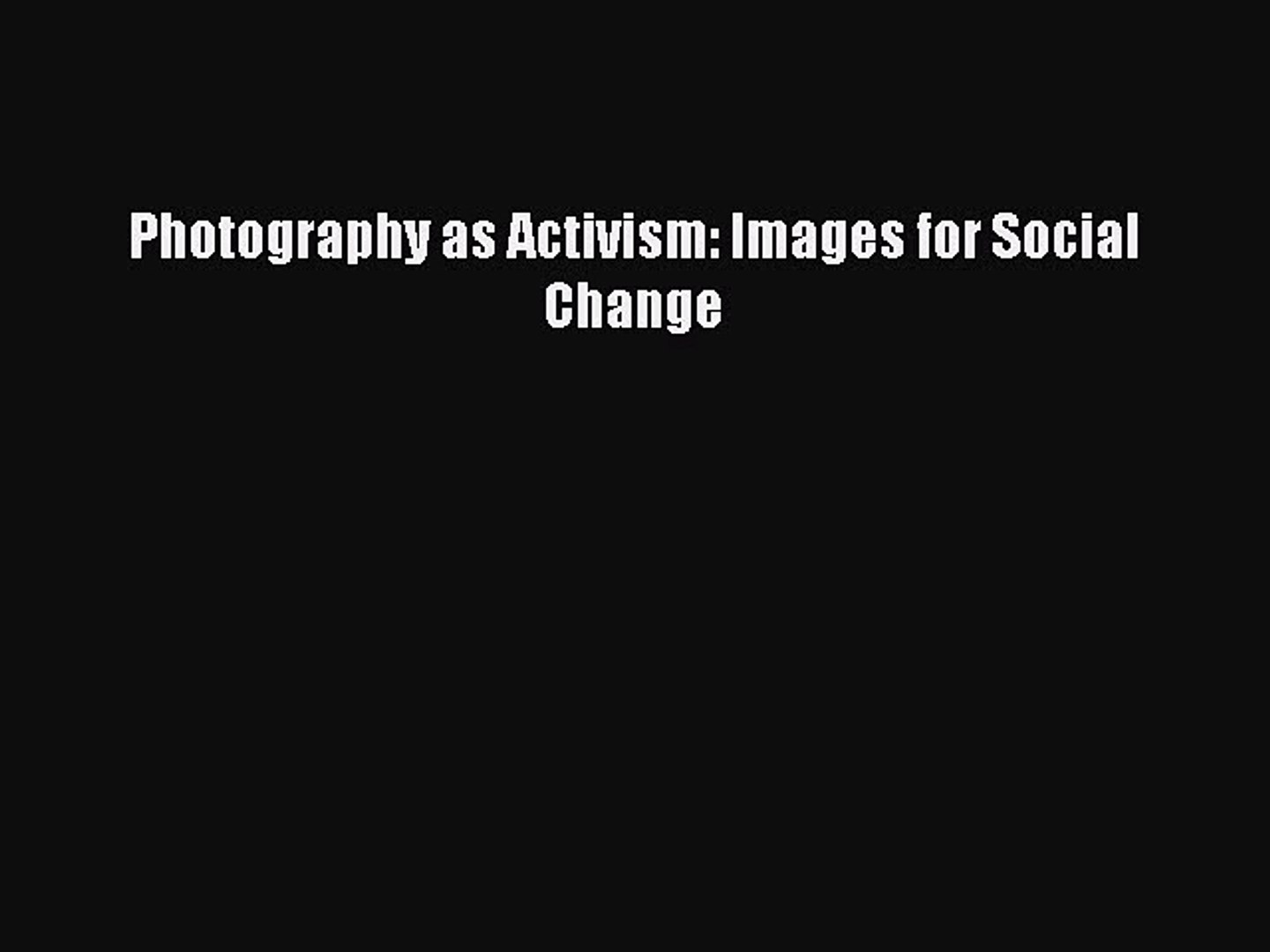 Download Photography as Activism: Images for Social Change PDF