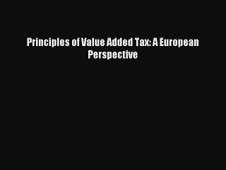 Read Principles of Value Added Tax: A European Perspective Ebook Free