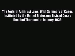 Read The Federal Antitrust Laws: With Summary of Cases Instituted by the United States and