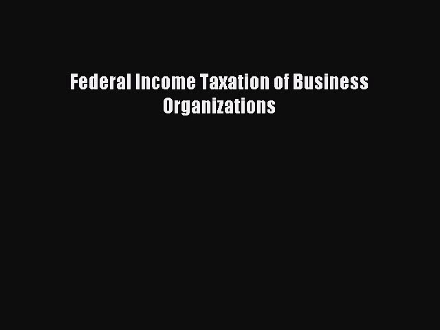 Read Federal Income Taxation of Business Organizations Ebook Free