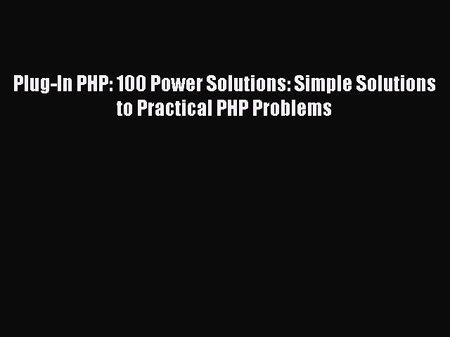 PDF Plug-In PHP: 100 Power Solutions: Simple Solutions to Practical PHP Problems  Read Online